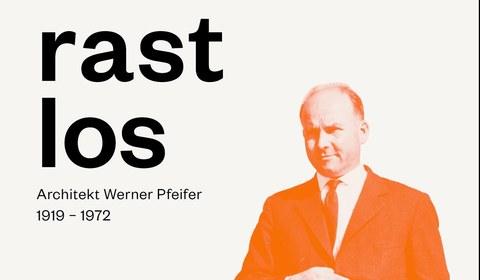 rastlos. Architekt Werner Pfeifer 1919 – 1972