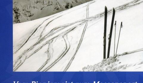 Vom Pioniergeist zum Massensport. 100 Jahre Skisport im Montafon